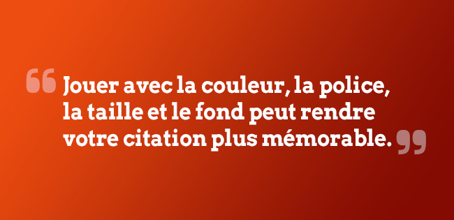 Mettez l'accent sur vos citations